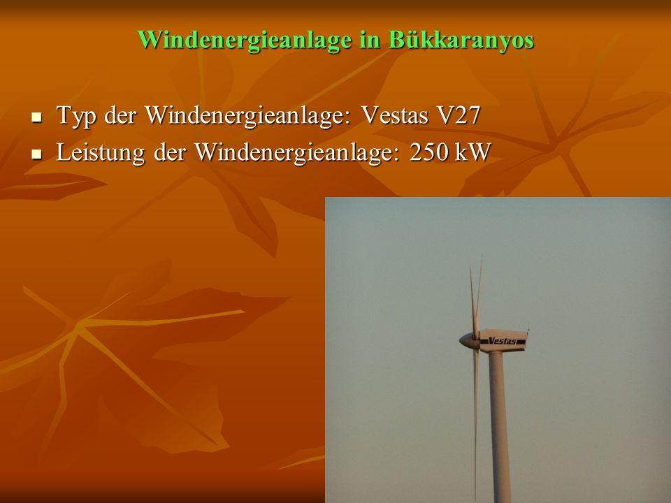 Windenergieanlage in Bükkaranyos Typ der Windenergieanlage: Vestas V27 Typ der Windenergieanlage: Vestas V27 Leistung der Windenergieanlage: 250 kW Le