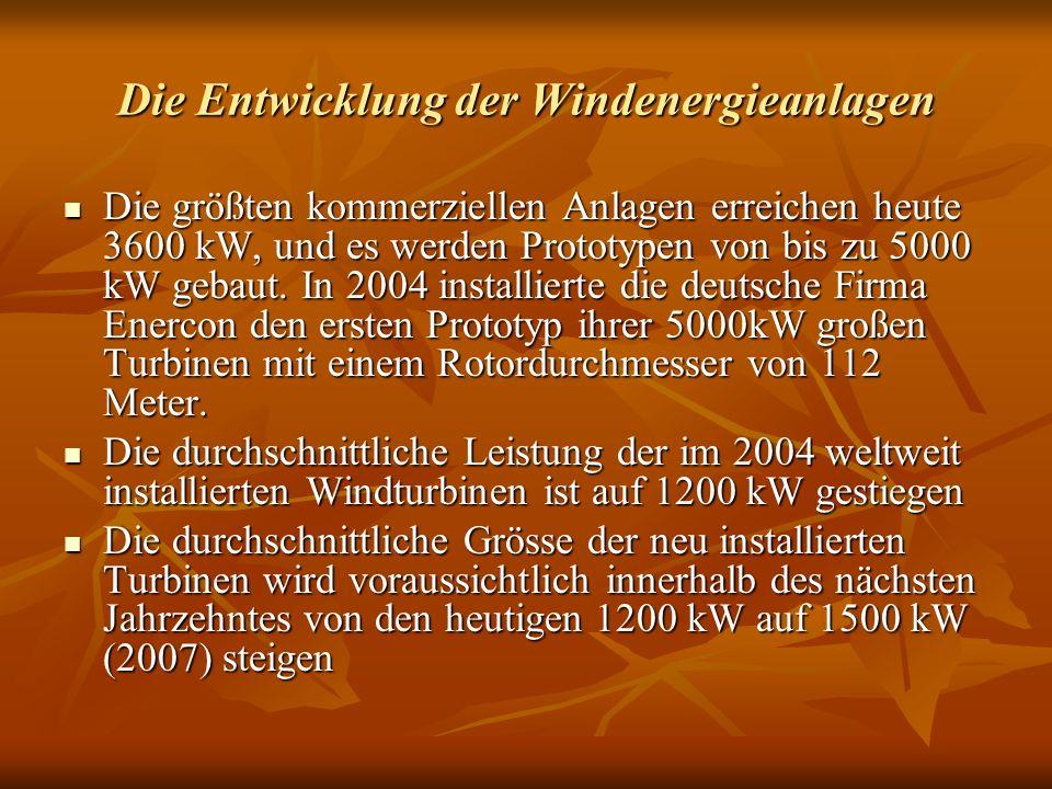 Die Entwicklung der Windenergieanlagen Die größten kommerziellen Anlagen erreichen heute 3600 kW, und es werden Prototypen von bis zu 5000 kW gebaut.