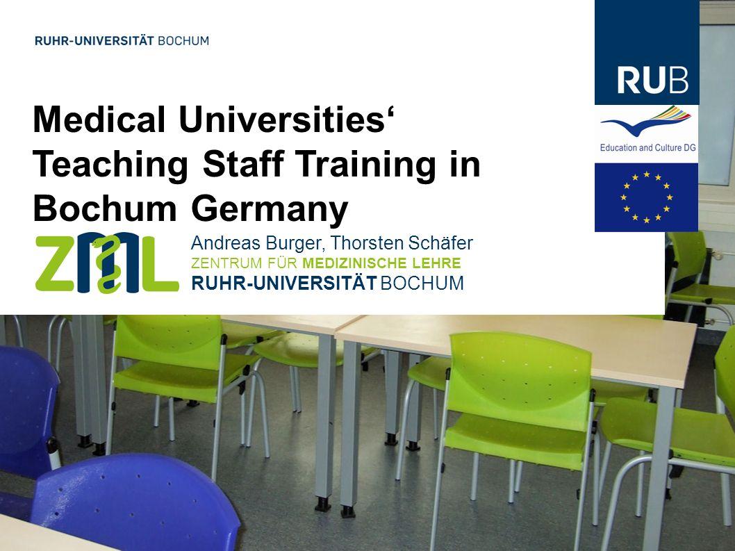 Medical Universities Teaching Staff Training in Bochum Germany Andreas Burger, Thorsten Schäfer ZENTRUM FÜR MEDIZINISCHE LEHRE RUHR-UNIVERSITÄT BOCHUM