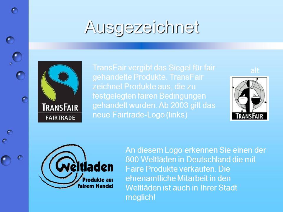 Ausgezeichnet TransFair vergibt das Siegel für fair gehandelte Produkte. TransFair zeichnet Produkte aus, die zu festgelegten fairen Bedingungen gehan