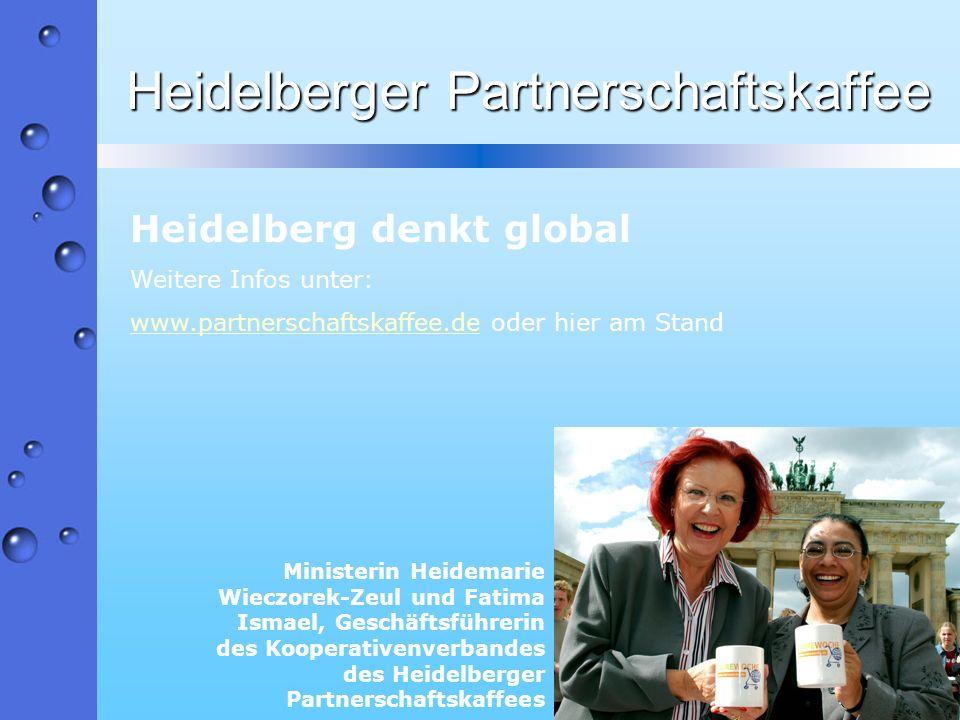 Heidelberger Partnerschaftskaffee Heidelberg denkt global Weitere Infos unter: www.partnerschaftskaffee.dewww.partnerschaftskaffee.de oder hier am Sta