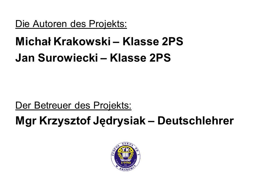 Die Autoren des Projekts: Michał Krakowski – Klasse 2PS Jan Surowiecki – Klasse 2PS Der Betreuer des Projekts: Mgr Krzysztof Jędrysiak – Deutschlehrer