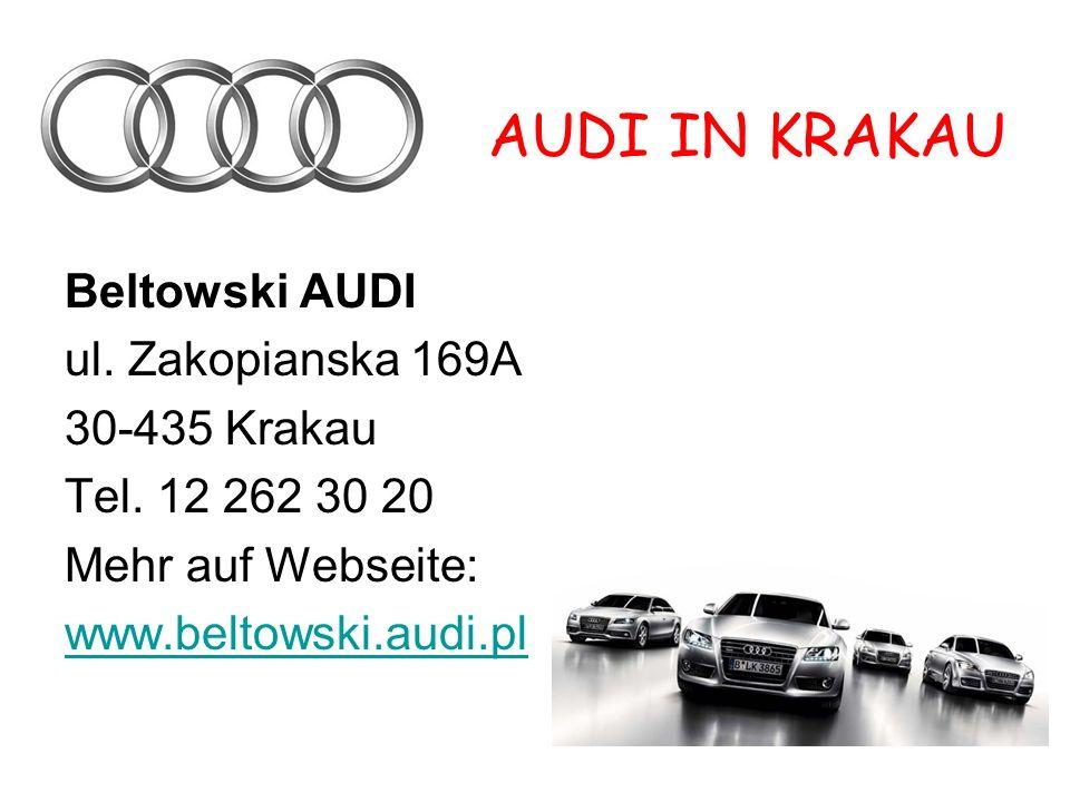 AUDI IN KRAKAU Beltowski AUDI ul.Zakopianska 169A 30-435 Krakau Tel.