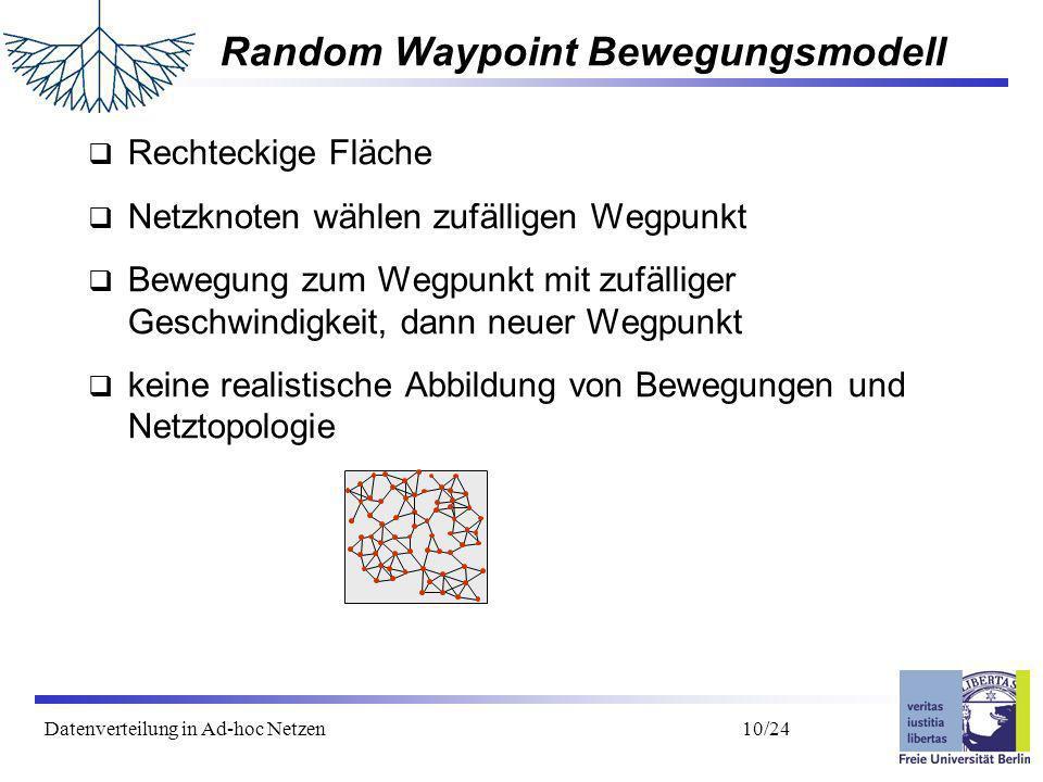 Datenverteilung in Ad-hoc Netzen 11/24 Area Graph basiertes Bewegungsmodell Realistischer als Gleichverteilung in der Ebene z.B.