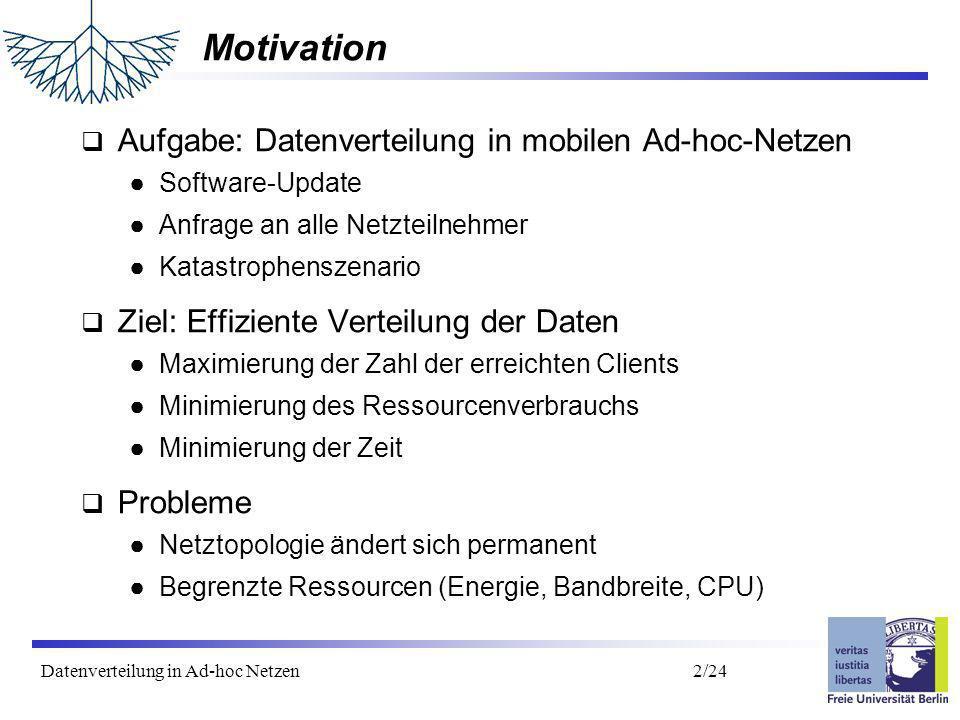 Datenverteilung in Ad-hoc Netzen 3/24 Gliederung Motivation Verteilungsprotokolle Bewegungsmodelle Untersuchungen/Ergebnisse Zusammenfassung/Ausblick