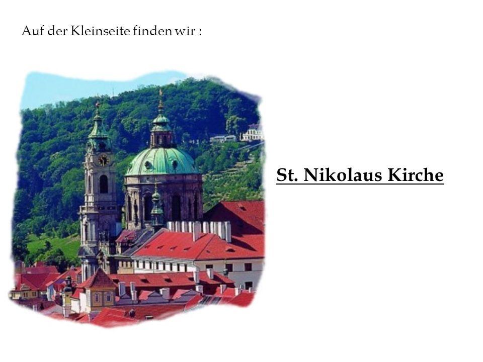 Auf der Kleinseite finden wir : St. Nikolaus Kirche