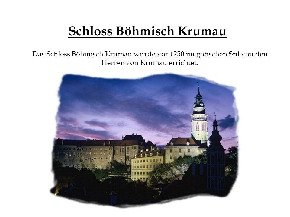 Schloss Böhmisch Krumau Das Schloss Böhmisch Krumau wurde vor 1250 im gotischen Stil von den Herren von Krumau errichtet.