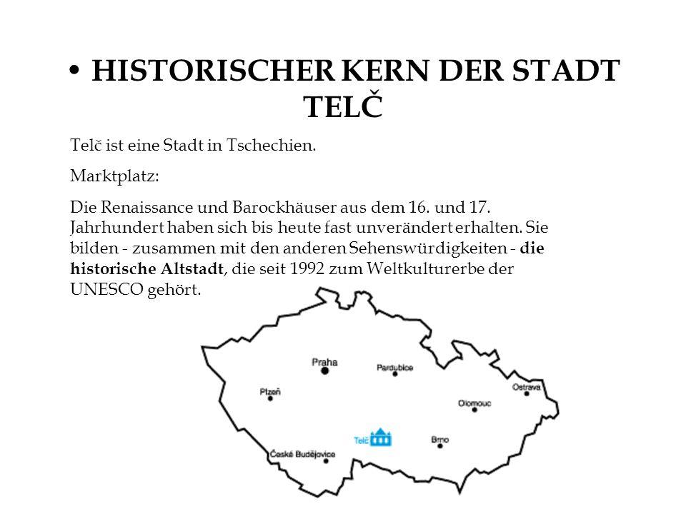 HISTORISCHER KERN DER STADT TELČ Telč ist eine Stadt in Tschechien. Marktplatz: Die Renaissance und Barockhäuser aus dem 16. und 17. Jahrhundert haben