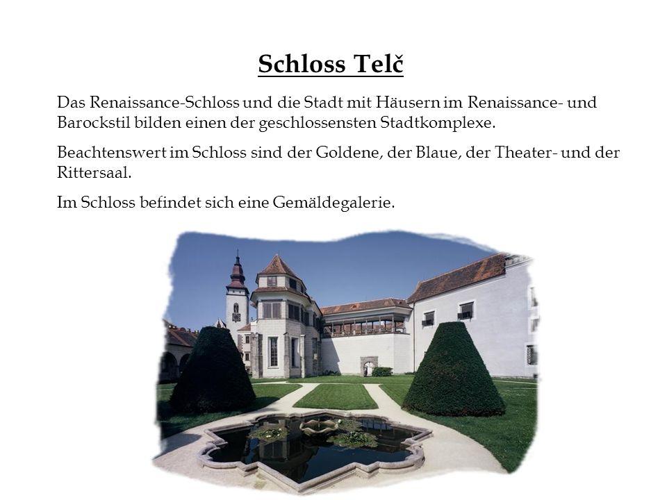Schloss Telč Das Renaissance-Schloss und die Stadt mit Häusern im Renaissance- und Barockstil bilden einen der geschlossensten Stadtkomplexe. Beachten