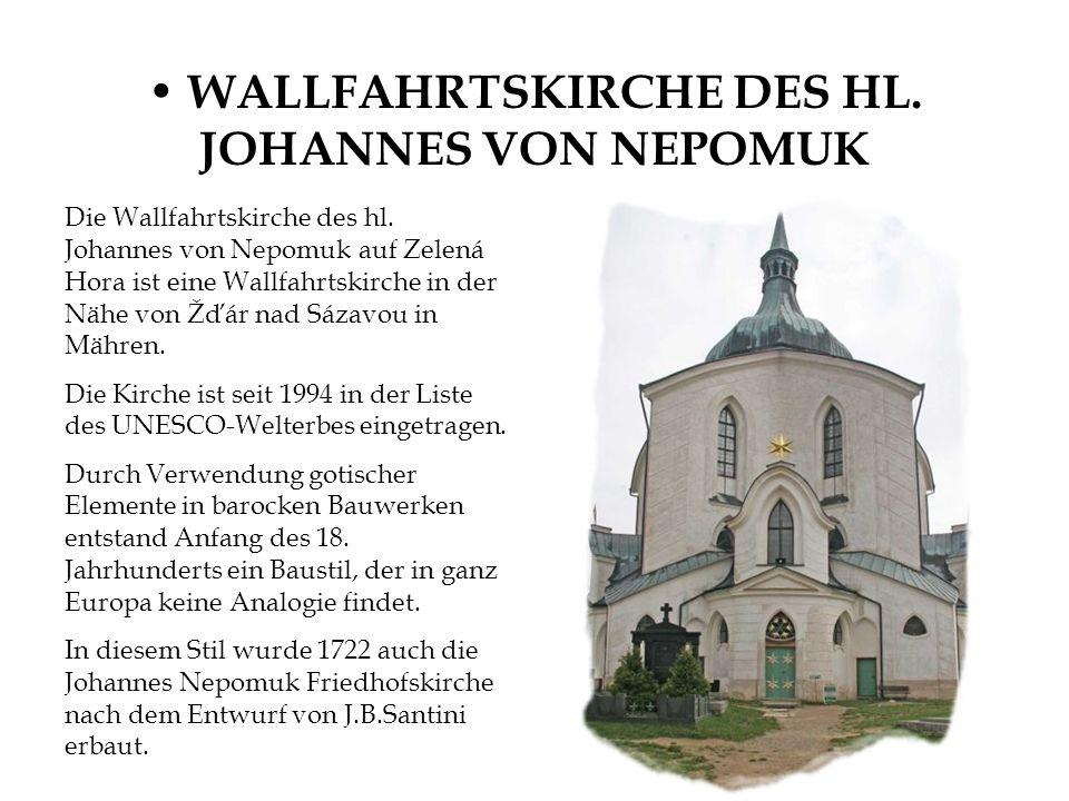 WALLFAHRTSKIRCHE DES HL. JOHANNES VON NEPOMUK Die Wallfahrtskirche des hl. Johannes von Nepomuk auf Zelená Hora ist eine Wallfahrtskirche in der Nähe
