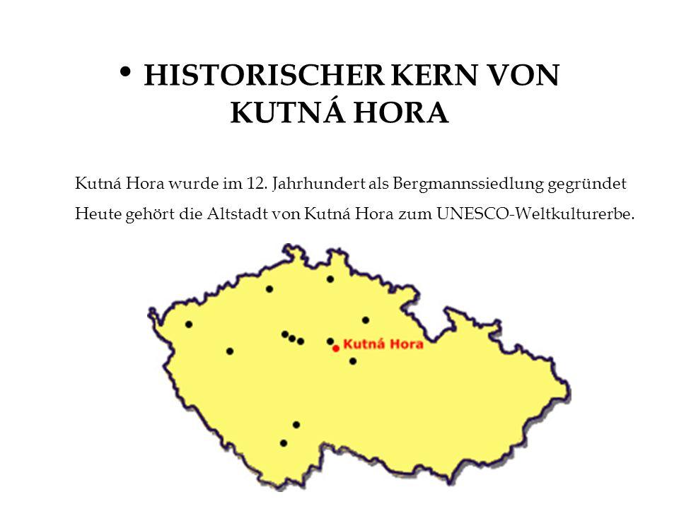 HISTORISCHER KERN VON KUTNÁ HORA Kutná Hora wurde im 12. Jahrhundert als Bergmannssiedlung gegründet Heute gehört die Altstadt von Kutná Hora zum UNES