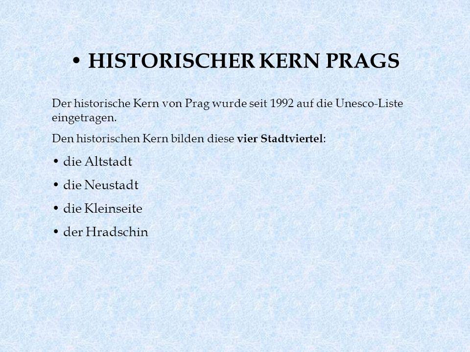 HISTORISCHER KERN PRAGS Der historische Kern von Prag wurde seit 1992 auf die Unesco-Liste eingetragen. Den historischen Kern bilden diese vier Stadtv