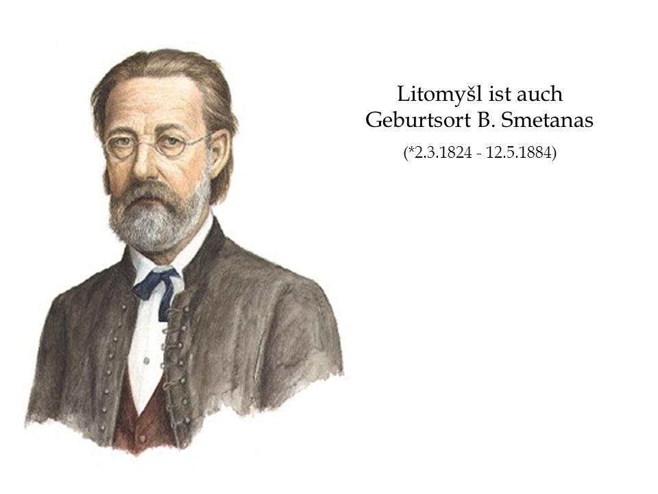 Litomyšl ist auch Geburtsort B. Smetanas (*2.3.1824 - 12.5.1884)