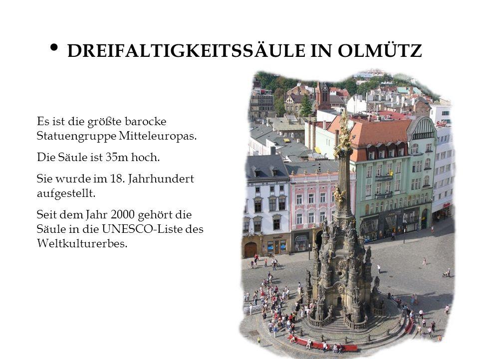 DREIFALTIGKEITSSÄULE IN OLMÜTZ Es ist die größte barocke Statuengruppe Mitteleuropas. Die Säule ist 35m hoch. Sie wurde im 18. Jahrhundert aufgestellt
