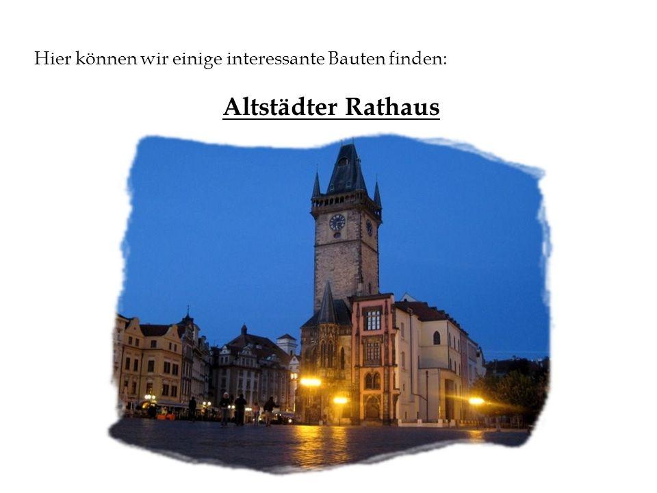 Hier können wir einige interessante Bauten finden: Altstädter Rathaus