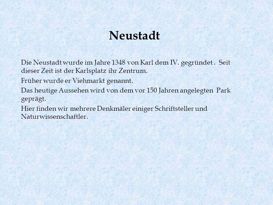 Neustadt Die Neustadt wurde im Jahre 1348 von Karl dem IV. gegründet. Seit dieser Zeit ist der Karlsplatz ihr Zentrum. Früher wurde er Viehmarkt genan