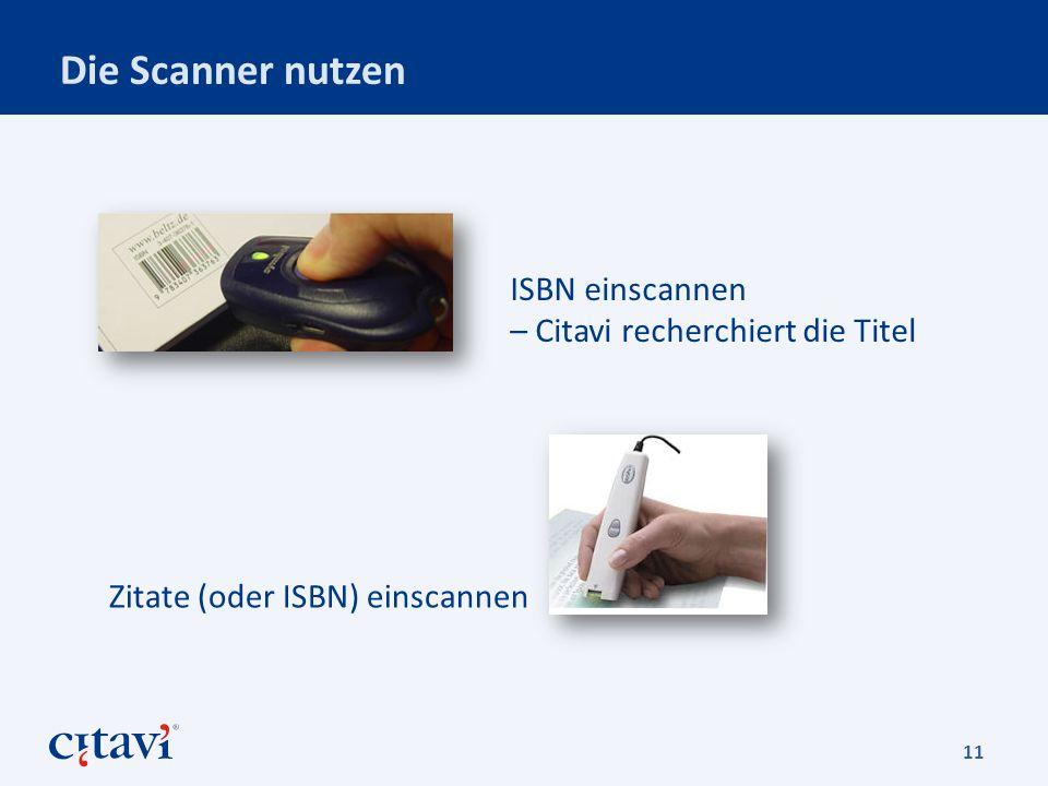 Die Scanner nutzen 11 Zitate (oder ISBN) einscannen ISBN einscannen – Citavi recherchiert die Titel