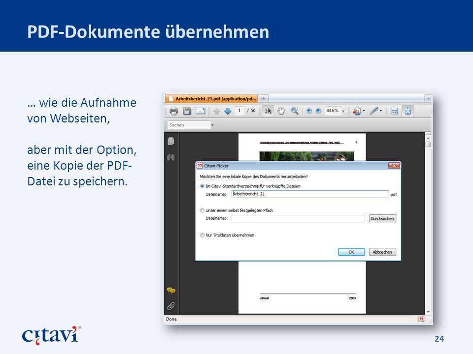 PDF-Dokumente übernehmen 24 … wie die Aufnahme von Webseiten, aber mit der Option, eine Kopie der PDF- Datei zu speichern.