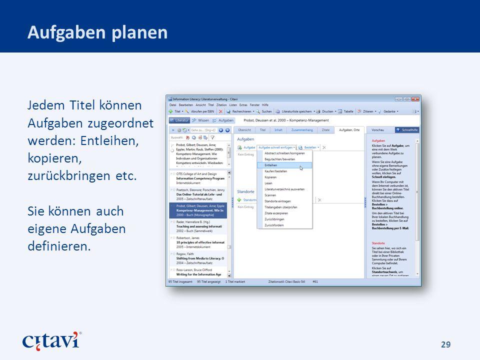 Aufgaben planen 29 Jedem Titel können Aufgaben zugeordnet werden: Entleihen, kopieren, zurückbringen etc.