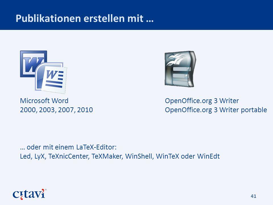 Publikationen erstellen mit … 41 Microsoft Word 2000, 2003, 2007, 2010 OpenOffice.org 3 Writer OpenOffice.org 3 Writer portable … oder mit einem LaTeX-Editor: Led, LyX, TeXnicCenter, TeXMaker, WinShell, WinTeX oder WinEdt