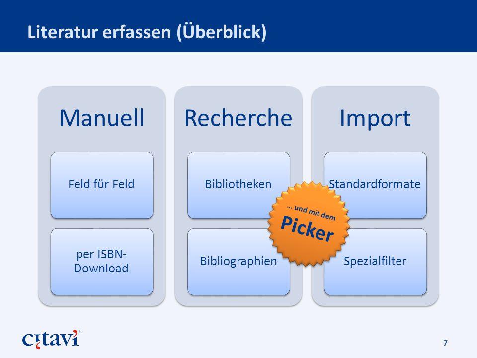 Literatur erfassen (Überblick) 7 Manuell Feld für Feld per ISBN- Download Recherche BibliothekenBibliographien Import StandardformateSpezialfilter … und mit dem Picker