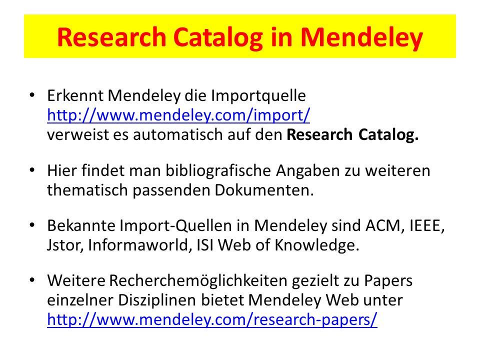 Research Catalog in Mendeley Erkennt Mendeley die Importquelle http://www.mendeley.com/import/ verweist es automatisch auf den Research Catalog. http: