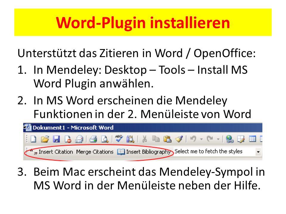 Word-Plugin installieren Unterstützt das Zitieren in Word / OpenOffice: 1.In Mendeley: Desktop – Tools – Install MS Word Plugin anwählen. 2.In MS Word