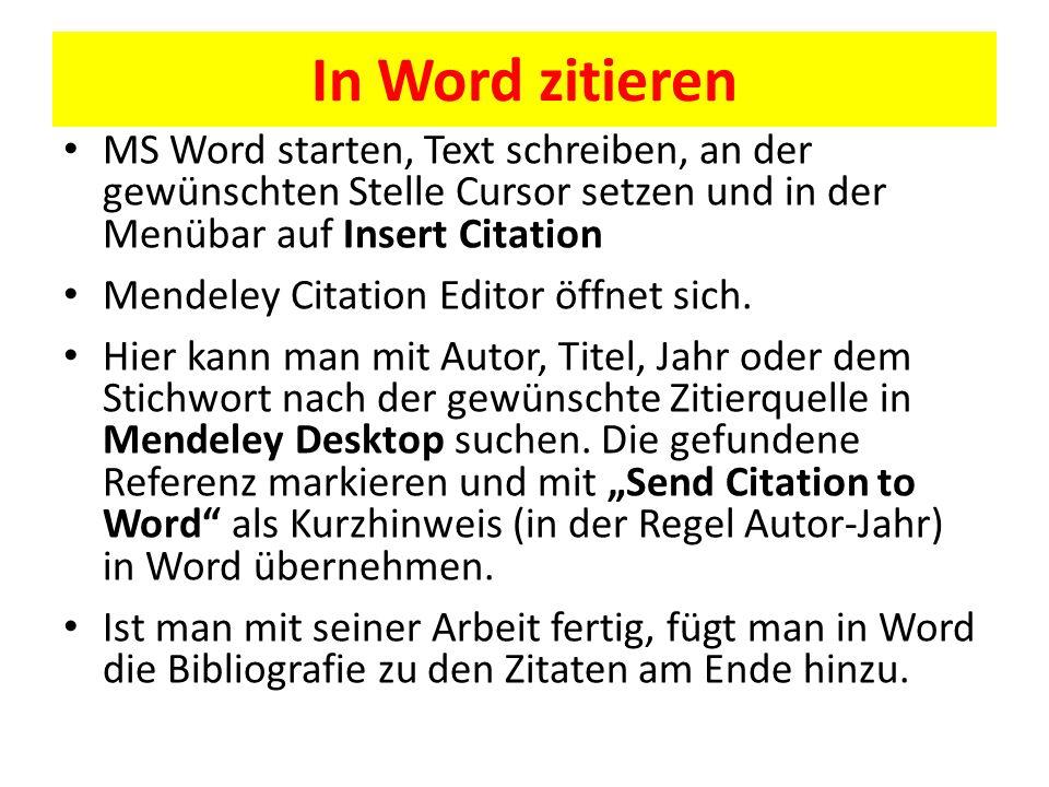 In Word zitieren MS Word starten, Text schreiben, an der gewünschten Stelle Cursor setzen und in der Menübar auf Insert Citation Mendeley Citation Editor öffnet sich.
