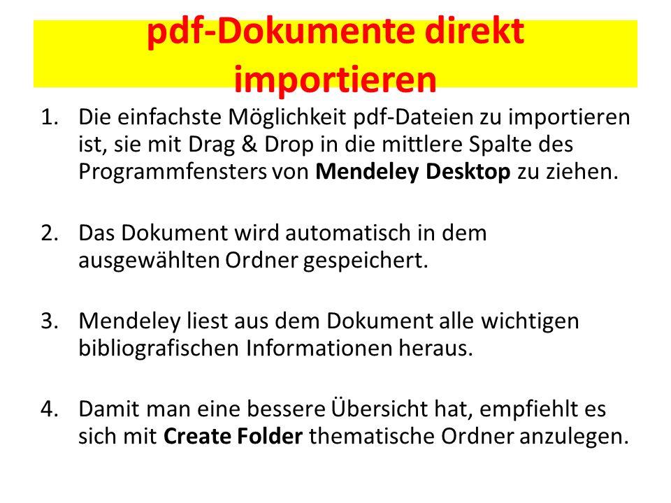 pdf-Dokumente direkt importieren 1.Die einfachste Möglichkeit pdf-Dateien zu importieren ist, sie mit Drag & Drop in die mittlere Spalte des Programmfensters von Mendeley Desktop zu ziehen.