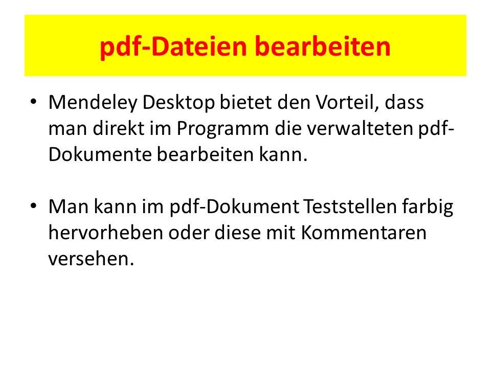 pdf-Dateien bearbeiten Mendeley Desktop bietet den Vorteil, dass man direkt im Programm die verwalteten pdf- Dokumente bearbeiten kann. Man kann im pd