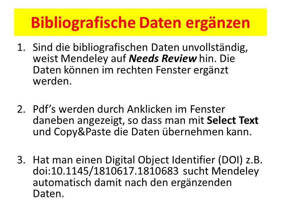 Bibliografische Daten ergänzen 1.Sind die bibliografischen Daten unvollständig, weist Mendeley auf Needs Review hin. Die Daten können im rechten Fenst