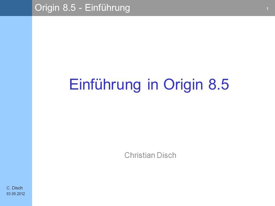 Origin 8.5 - Einführung 1 C. Disch 03.09.2012 Christian Disch Einführung in Origin 8.5