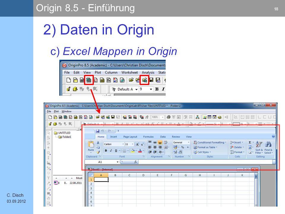 Origin 8.5 - Einführung 18 C. Disch 03.09.2012 c) Excel Mappen in Origin 2) Daten in Origin