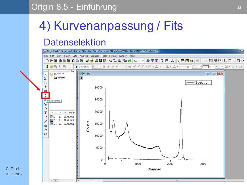 Origin 8.5 - Einführung 43 C. Disch 03.09.2012 4) Kurvenanpassung / Fits Datenselektion