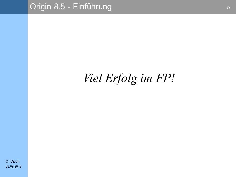 Origin 8.5 - Einführung 77 C. Disch 03.09.2012 Viel Erfolg im FP!