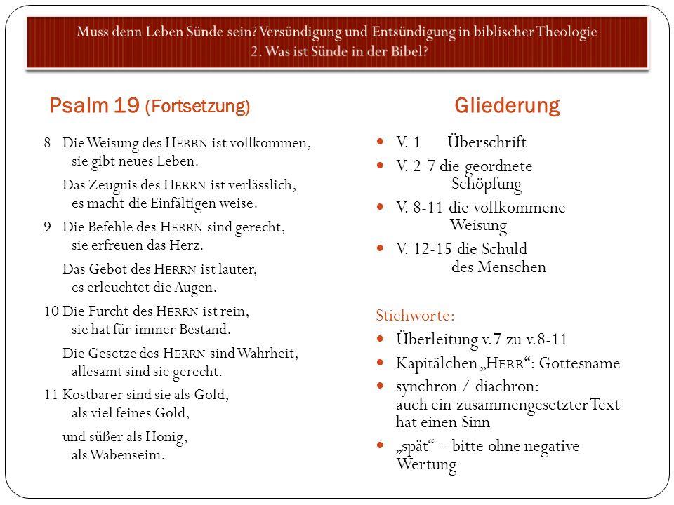 Psalm 19 (Fortsetzung) Gliederung 8 Die Weisung des H ERRN ist vollkommen, sie gibt neues Leben. Das Zeugnis des H ERRN ist verlässlich, es macht die