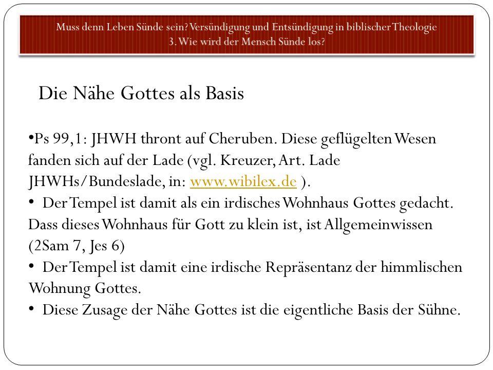 Die Nähe Gottes als Basis Ps 99,1: JHWH thront auf Cheruben. Diese geflügelten Wesen fanden sich auf der Lade (vgl. Kreuzer, Art. Lade JHWHs/Bundeslad