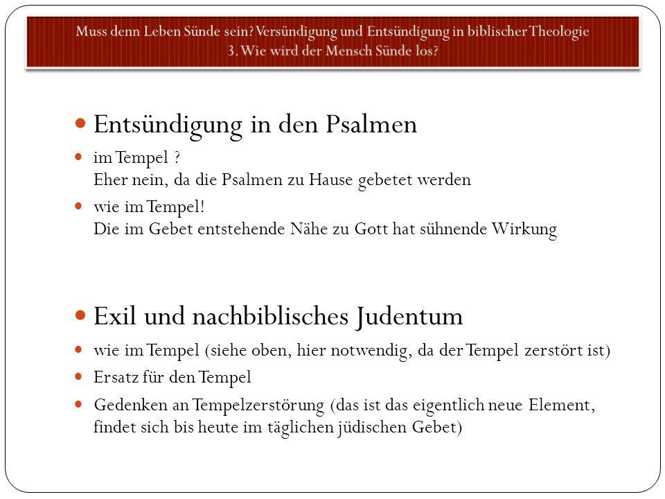 Entsündigung in den Psalmen im Tempel ? Eher nein, da die Psalmen zu Hause gebetet werden wie im Tempel! Die im Gebet entstehende Nähe zu Gott hat süh