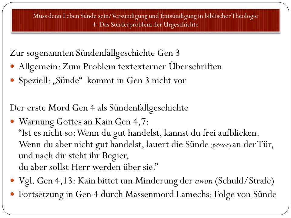 Zur sogenannten Sündenfallgeschichte Gen 3 Allgemein: Zum Problem textexterner Überschriften Speziell: Sünde kommt in Gen 3 nicht vor Der erste Mord G