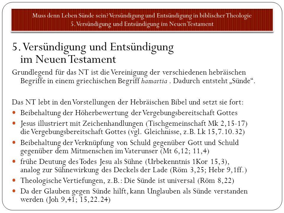 5. Versündigung und Entsündigung im Neuen Testament Grundlegend für das NT ist die Vereinigung der verschiedenen hebräischen Begriffe in einem griechi