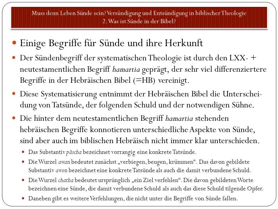 Einige Begriffe für Sünde und ihre Herkunft Der Sündenbegriff der systematischen Theologie ist durch den LXX- + neutestamentlichen Begriff hamartia ge