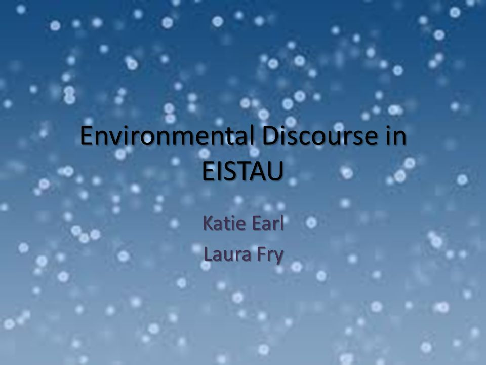 Environmental Discourse in EISTAU Katie Earl Laura Fry