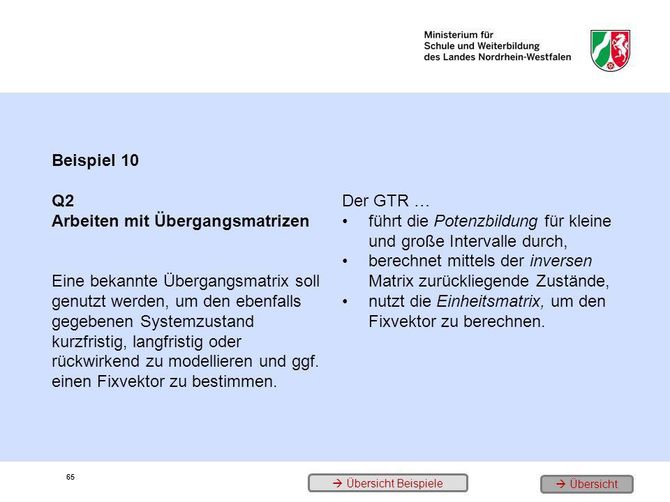 65 Beispiel 10 Q2 Arbeiten mit Übergangsmatrizen Eine bekannte Übergangsmatrix soll genutzt werden, um den ebenfalls gegebenen Systemzustand kurzfrist