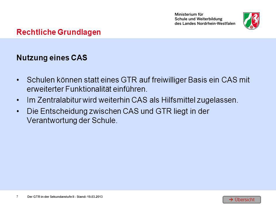 Übersicht Nutzung eines CAS Schulen können statt eines GTR auf freiwilliger Basis ein CAS mit erweiterter Funktionalität einführen. Im Zentralabitur w
