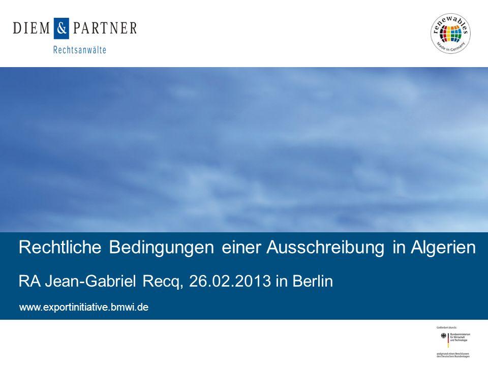 1 www.exportinitiative.bmwi.de Rechtliche Bedingungen einer Ausschreibung in Algerien RA Jean-Gabriel Recq, 26.02.2013 in Berlin