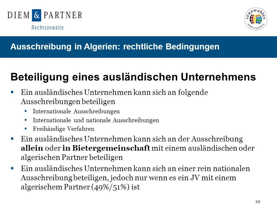 10 Ausschreibung in Algerien: rechtliche Bedingungen Beteiligung eines ausländischen Unternehmens Ein ausländisches Unternehmen kann sich an folgende