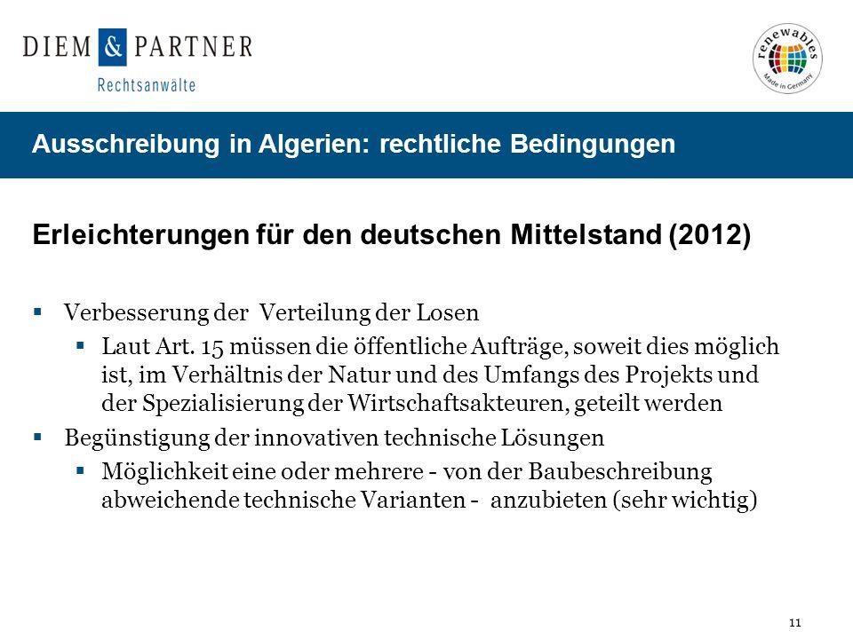 11 Ausschreibung in Algerien: rechtliche Bedingungen Erleichterungen für den deutschen Mittelstand (2012) Verbesserung der Verteilung der Losen Laut A