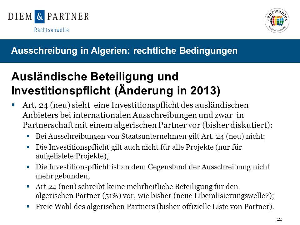 12 Ausschreibung in Algerien: rechtliche Bedingungen Ausländische Beteiligung und Investitionspflicht (Änderung in 2013) Art. 24 (neu) sieht eine Inve