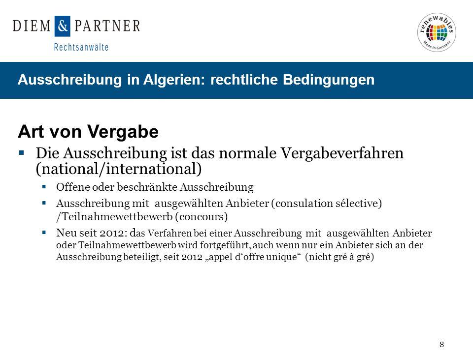 8 Ausschreibung in Algerien: rechtliche Bedingungen Art von Vergabe Die Ausschreibung ist das normale Vergabeverfahren (national/international) Offene
