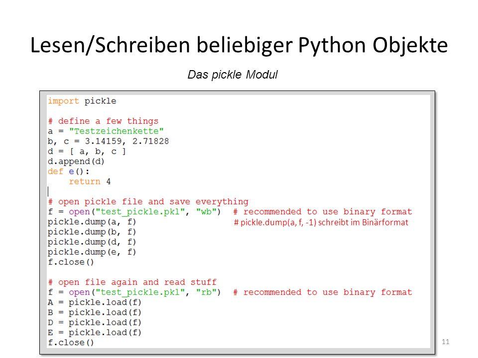 Lesen/Schreiben beliebiger Python Objekte 11 Das pickle Modul # pickle.dump(a, f, -1) schreibt im Binärformat